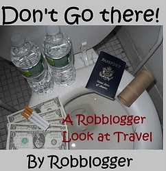Don't Go There! A Robblogger Look at Travel